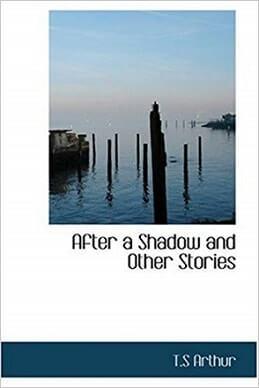 دانلود کتاب پس از یک سایه After a Shadow از T. S. Arthur به انگلیسی